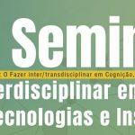 Mestrado em Cognição, Tecnologias e Instituições da UFERSA realizará seu II Seminário Interdisciplinar