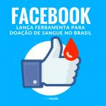 Facebook lança ferramenta para incentivar doação de sangue